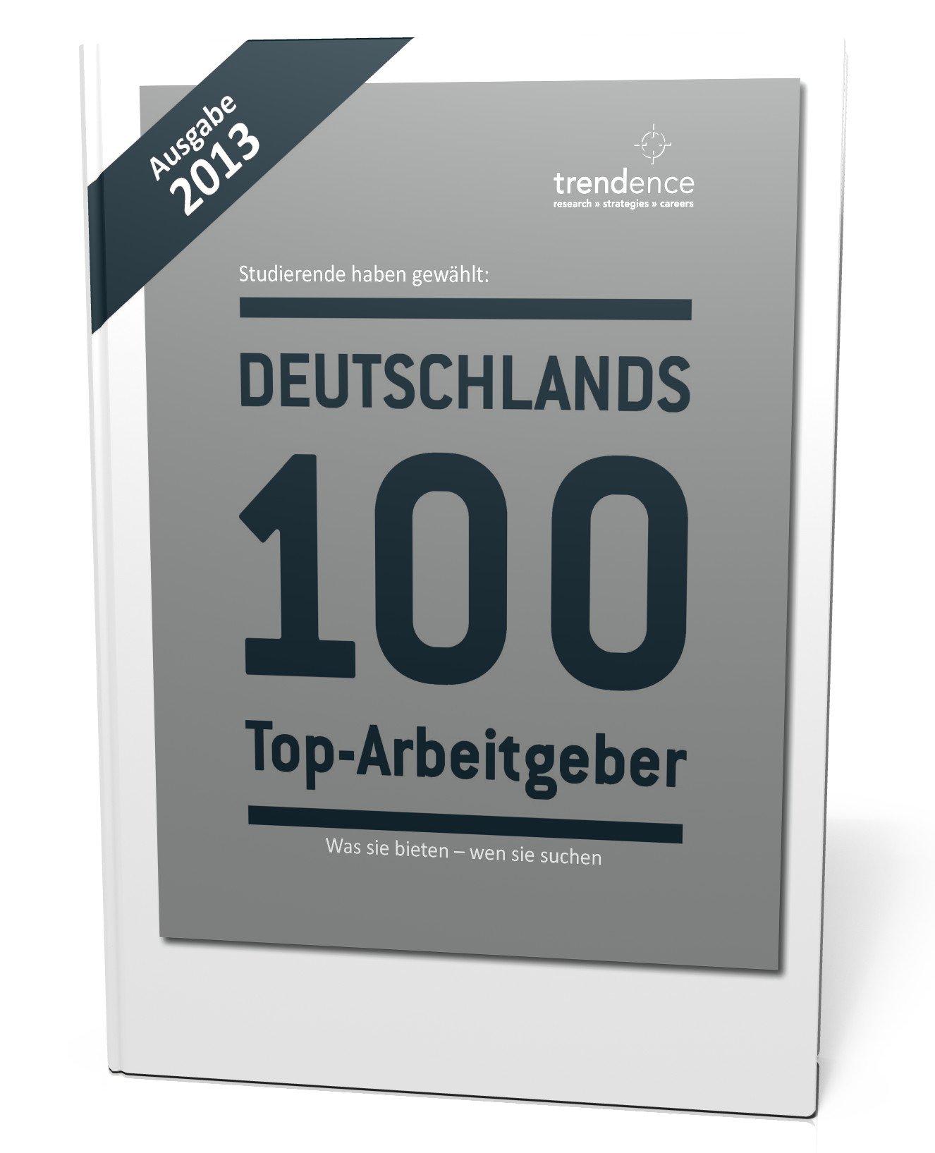 Deutschlands 100 Top-Arbeitgeber (Ausgabe 2013): Was sie bieten - wen sie suchen