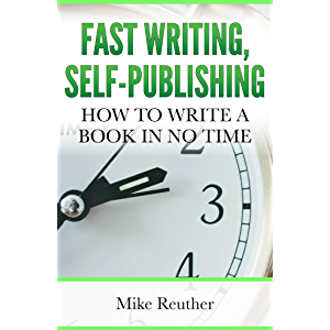 Fast Writing, Self-Publishing: How to Write a Book in No Time