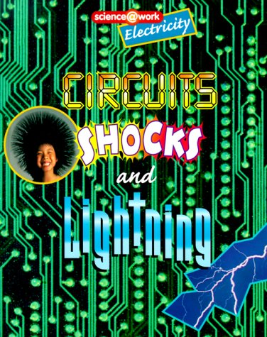 Download Circuits, Shocks, and Lightning: The Science of Electricity (Science at Work) PDF