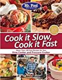 Mr. Food Test Kitchen Cook it Slow, Cook it Fast: More Than 150 Easy Recipes For Your Slow Cooker and Pressure Cooker
