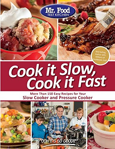 Books : Mr. Food Test Kitchen Cook it Slow, Cook it Fast: More Than 150 Easy Recipes For Your Slow Cooker and Pressure Cooker