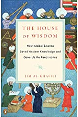 The House of Wisdom: How Arabic Science Saved Ancient Knowledge and Gave Us the Renaissance Kindle Edition
