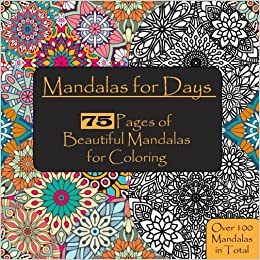 Mandalas For Days 75 Beautiful Mandala Coloring Pages With Over 100 And Stress Relieving Designs Loads Of Fun