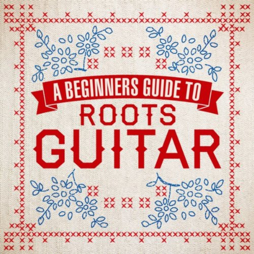 A Beginners Guide To Roots Guitar