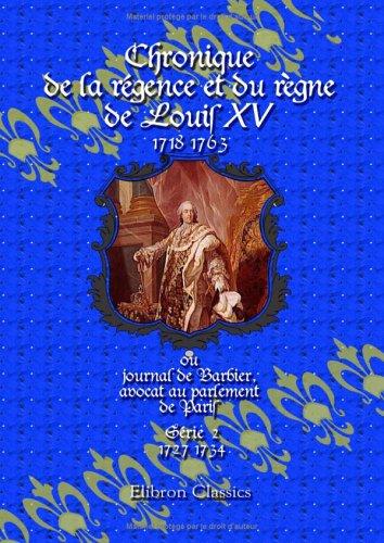 Chronique de la régence et du règne de Louis XV (1718-1763), ou journal de Barbier, avocat au parlement de Paris: Série 2 (1727-1734) (French Edition) pdf epub