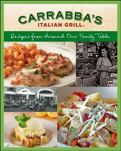 Carrabbas Italian Grill Cookbook  Recipes From Around Our Family Table By Carrabbas Italian Grill  2011