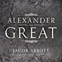 Alexander the Great Audiobook by Jacob Abbott Narrated by Donald Corren