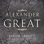 Alexander the Great | Jacob Abbott