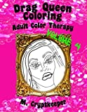 Drag Queen Coloring Book Volume 4: Adult Color Therapy: Featuring Ginger Minj, Courtney Act, DiDa Ritz, Alisa Summers, Laila McQueen, Naomi Smalls. And Jiggly Caliente From Rupaul's Drag Race