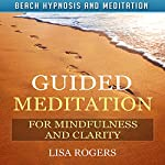 Guided Meditation for Mindfulness and Clarity with Beach Hypnosis and Meditation | Lisa Rogers