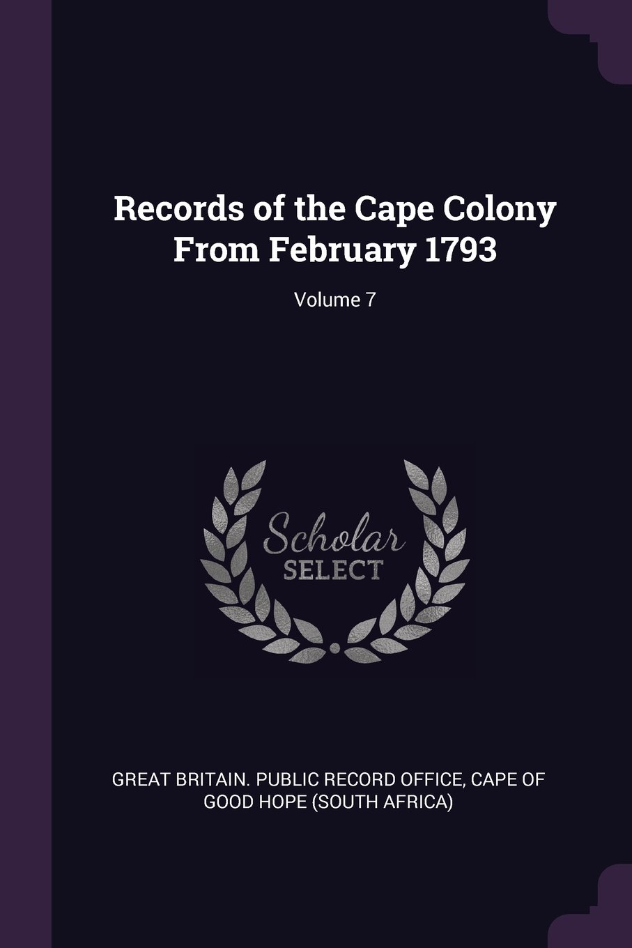 Records of the Cape Colony From February 1793; Volume 7 pdf