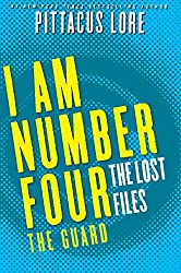 I Am Number Four: The Lost Files: The Guard (Lorien Legacies: The Lost Files Book 12)