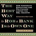 The Best Way to Rob a Bank Is to Own One: How Corporate Executives and Politicians Looted the S&L Industry Audiobook by William K. Black Narrated by Scotty Drake