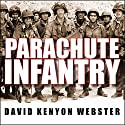 Parachute Infantry: An American Paratrooper's Memoir of D-Day and the Fall of the Third Reich Audiobook by David Kenyon Webster Narrated by Alan Sklar