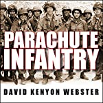 Parachute Infantry: An American Paratrooper's Memoir of D-Day and the Fall of the Third Reich | David Kenyon Webster