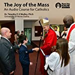 The Joy of the Mass: An Audio Course for Catholics | Dr. Timothy P. O'Malley PhD
