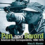 Pen and Sword: American War Correspondents, 1898-1975 | Mary S. Mander