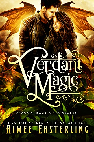 Verdant Magic: A Standalone Dragon Shifter Adventure (Dragon Mage Chronicles Book 1) by [Easterling, Aimee]