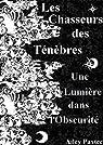 Les Chasseurs des Ténèbres: Une lumière dans l'obscurité - Tome 1 par Paxtee