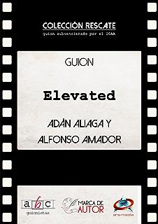 Elevated: Guion Cinematográfico (Colección Rescate - Marca de Autor) (Spanish Edition)