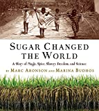 img - for Sugar Changed the World: A Story of Magic, Spice, Slavery, Freedom, and Science book / textbook / text book