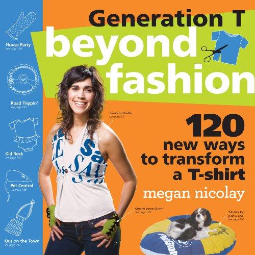 (Generation T: Beyond Fashion: 120 New Ways to Transform a T-shirt)