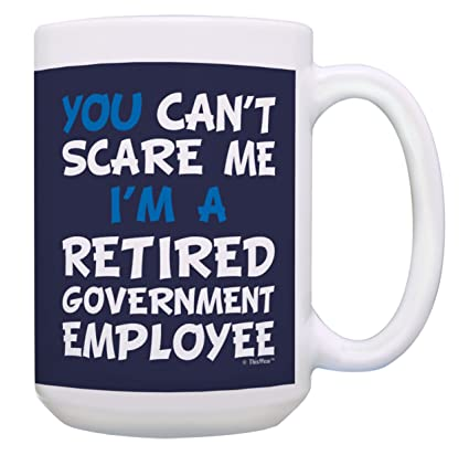 Retirement Gifts for Men You Canu0027t Scare Me Iu0027m a Retired Government  sc 1 st  Amazon.com & Amazon.com: Retirement Gifts for Men You Canu0027t Scare Me Iu0027m a ...