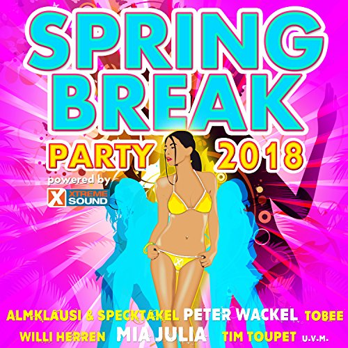 Spring Break Party 2018 Powered by Xtreme Sound - Party Songs Break Spring