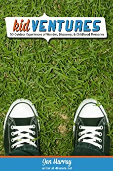 KidVentures: 50 Outdoor Experiences of Wonder, Discovery, & Childhood Memories by [Murray, Jen]
