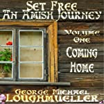 Set Free: An Amish Journey, Volume 1: Coming Home | George Michael Loughmueller