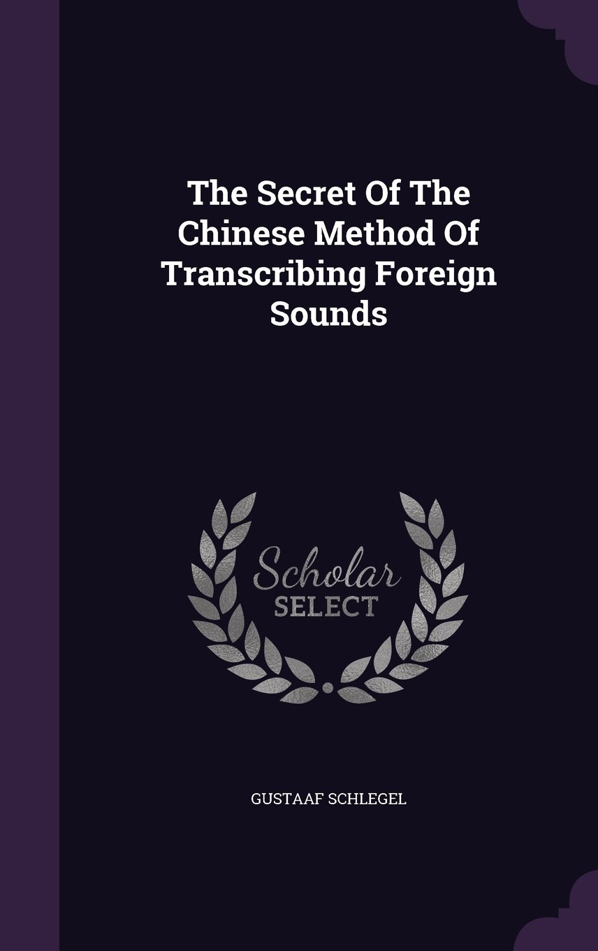 Download The Secret Of The Chinese Method Of Transcribing Foreign Sounds ebook