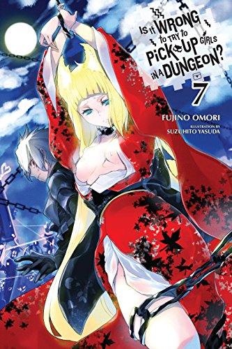 (Is It Wrong to Try to Pick Up Girls in a Dungeon?, Vol. 7 (light novel) (Is It Wrong to Pick Up Girls in a Dungeon?))
