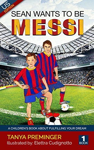 Sean wants to be Messi: A fun picture book about soccer and inspiration. US edition by [Preminger, Tanya]