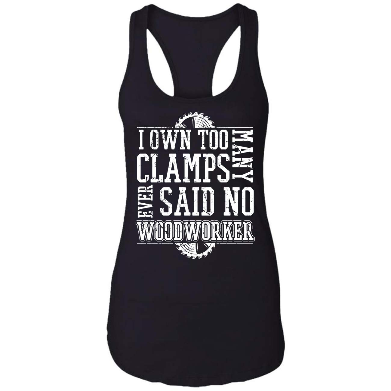 I Owns Too Many Clamps Said No Woodworker Ever Woodworking T Racerback Tank Top