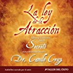 La Ley de La Atraccion [The Law of Attraction]: Mitos y Verdades Sobre El Secreto Mas Extraño del Mundo | Dr. Camilo Cruz
