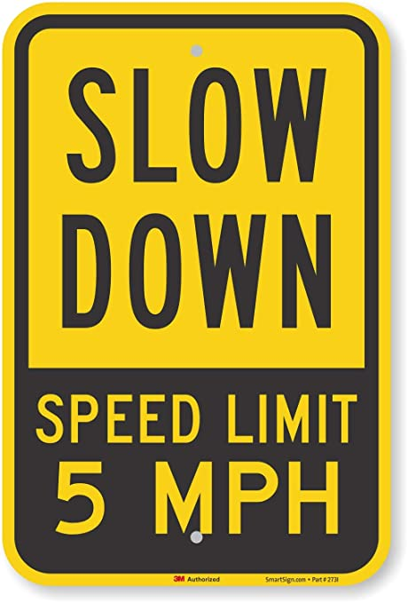Slow Down Signs >> Smartsign Slow Down Speed Limit 5 Mph Sign 12 X 18 3m Engineer Grade Reflective Aluminum