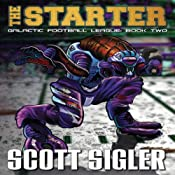 The Starter : Galactic Football League, Book 2 | Scott Sigler
