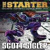 The Starter: Galactic Football League, Book 2 | Scott Sigler