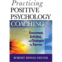 Practicing Positive Psychology Coaching: Assessment, Activities, and Strategies for Success