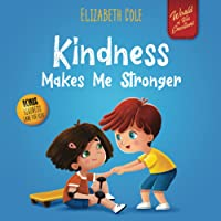 Kindness Makes Me Stronger: Children's Book about Magic of Kindness, Empathy and Respect (World of Kids Emotions)