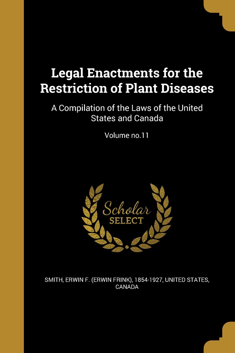 Legal Enactments for the Restriction of Plant Diseases: A Compilation of the Laws of the United States and Canada; Volume No.11 PDF