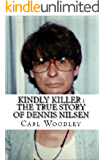 Kindly Killer : The True Story of Dennis Nilsen