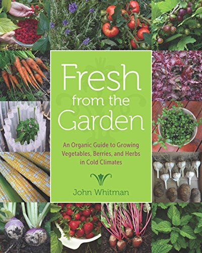 Fresh from the Garden: An Organic Guide to Growing Vegetables, Berries, and Herbs in Cold ()