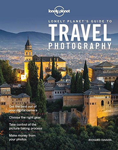 Lonely Planet's Guide to Travel Photography 5th Ed.: 5th Edition