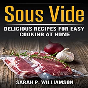 Sous Vide: Delicious Recipes for Easy Cooking at Home Audiobook