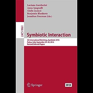 Symbiotic Interaction: 5th International Workshop, Symbiotic 2016, Padua, Italy, September 29–30, 2016, Revised Selected…