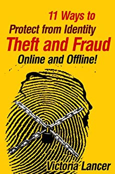 11 Ways to Protect from Identity Theft and Fraud - Online and Offline by [Lancer, Victoria]