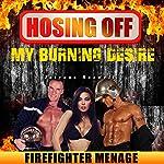 Hosing off My Burning Desire: Firefighter Menage | Tatyana Maxwell
