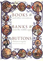 Books, Banks, Buttons: And Other Inventions from the Middle Ages
