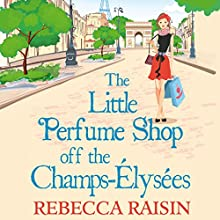 The Little Perfume Shop off the Champs-Élysées: Little Paris Collection, Book 3 Audiobook by Rebecca Raisin Narrated by Sally Scott